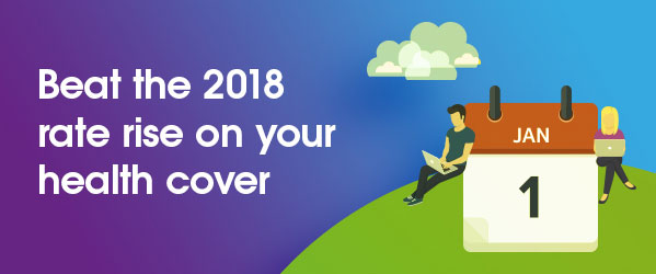 Beat the 2018 Rate rise on your health cover